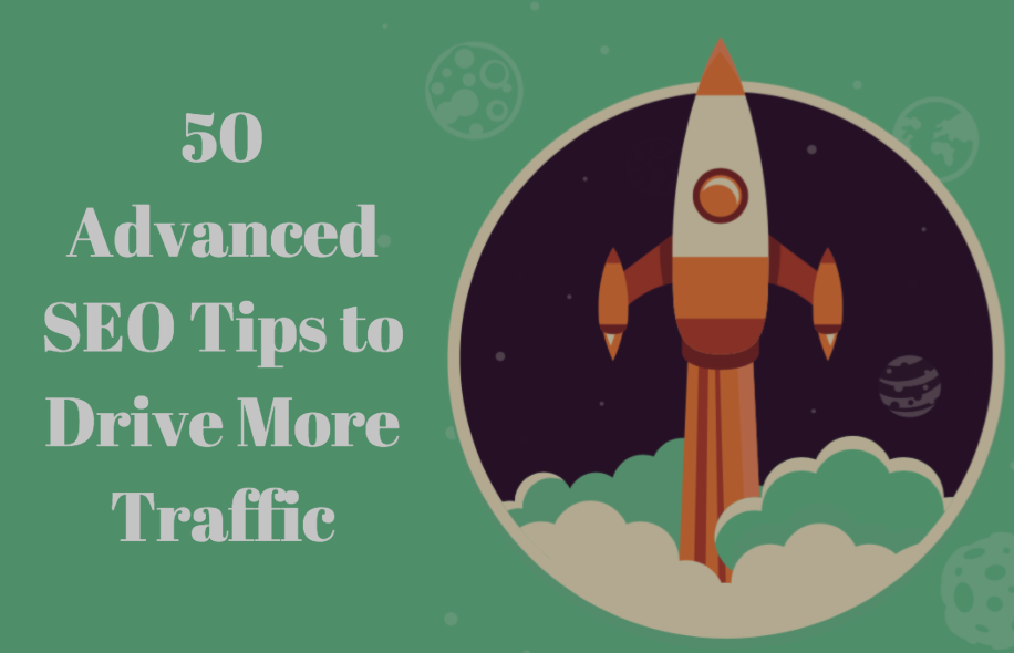 50 Advanced SEO Tips to Drive More Traffic!